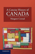 A Concise History of Canada : The Cambridge Concise Histories Series - Margaret Conrad