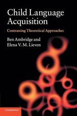 Child Language Acquisition : Contrasting Theoretical Approaches - Ben Ambridge
