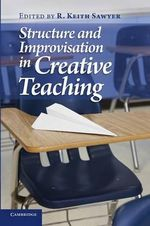 Structure and Improvisation in Creative Teaching : Why U.S. Schools Need a New, Strengths-Based Appro...