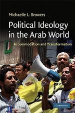 Political Ideology in the Arab World : Accommodation and Transformation - Michelle L. Browers