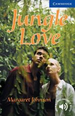 Jungle Love : Cambridge English Readers : Level 5 - Margaret Johnson