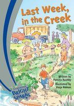 Bright Sparks : Last Week in the Creek - Pamela Rushby