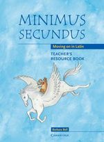 Minimus Secundus Teacher's Resource Book : Moving on in Latin - Barbara Bell