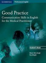 Good Practice : Communication Skills in English for the Medical Practitioner : Cambridge Professional English - Marie McCullagh