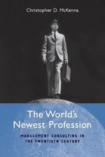 The World's Newest Profession : Management Consulting in the Twentieth Century - Christopher D. McKenna
