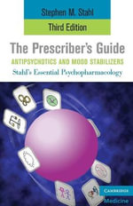 The Prescriber's Guide, Antipsychotics and Mood Stabilizers : Stahl's Essential Psychopharmacology - 3rd Edition - Stephen M. Stahl