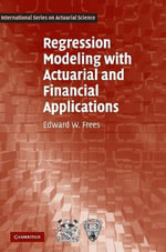 Regression Modeling with Actuarial and Financial Applications : International Series on Actuarial Science - Edward W. Frees