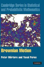 Brownian Motion : Cambridge Series in Statistical and Probabilistic Mathematics - Peter Morters