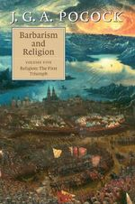Barbarism and Religion : Volume 5 : Religion: The First Triumph - J. G. A. Pocock