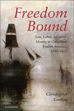Freedom Bound : Law, Labor, and Civic Identity in Colonizing English America, 1580-1865 - Christopher Tomlins