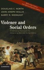 Violence and Social Orders : A Conceptual Framework for Interpreting Recorded Human History - Douglass C. North