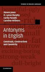 Antonyms in English : Construals, Constructions and Canonicity - Steven Jones