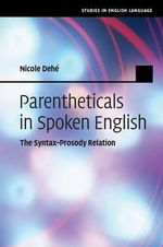 Parentheticals in Spoken English : The Syntax Prosody Relation - Nicole Dehe