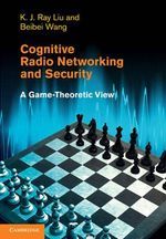 Cognitive Radio Networking and Security : A Game-Theoretic View - K. J. Ray Liu