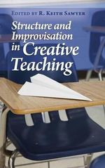 Structure and Improvisation in Creative Teaching : Methods, Strategies, and Activities to Engage Stud...