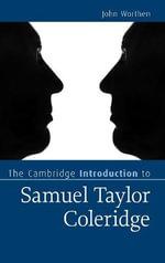 The Cambridge Introduction to Samuel Taylor Coleridge : Cambridge Introductions to Literature (Hardcover) - John Worthen