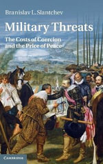 Military Threats : The Costs of Coercion and the Price of Peace - Branislav L. Slantchev
