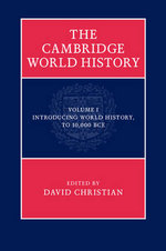 The Cambridge World History : Volume 1, Introducing World History (to 10,000 BCE): Volume 1