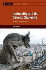 Rationality and the Genetic Challenge : Making People Better? - Matti Hayry