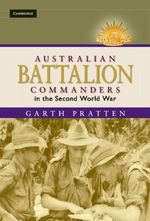 Australian Battalion Commanders in the Second World War : The Australian Army History Series - Garth Pratten