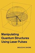 Manipulating Quantum Structures Using Laser Pulses - Bruce W. Shore