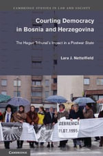 Courting Democracy in Bosnia and Herzegovina : The Hague Tribunal's Impact in a Postwar State - Lara J. Nettelfield