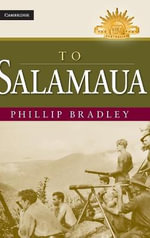 To Salamaua : The Australian Army History Series - Phillip Bradley