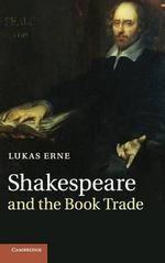 Shakespeare and the Book Trade : Women, Poetry and Culture 1640-1680 - Lukas Erne