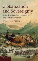 Globalisation and Sovereignty : Rethinking Legality, Legitimacy and Constitutionalism - Jean L. Cohen