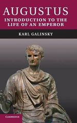 Augustus : Introduction to the Life of an Emperor - Karl Galinsky