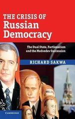 The Crisis of Russian Democracy : The Dual State, Factionalism and the Medvedev Succession - Richard Sakwa