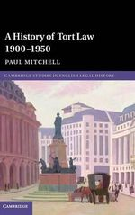 A History of Tort Law 1900-1950 - Paul Mitchell