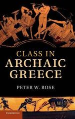 Class in Archaic Greece - Peter W. Rose