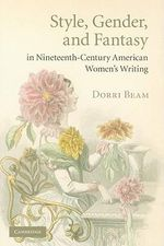 Style, Gender, and Fantasy in Nineteenth Century American Women's Writing : Cambridge Studies in American Literature and Culture - Dorri Beam