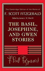 The Basil, Josephine, and Gwen Stories : The Cambridge Edition of the Works of F. Scott Fitzgerald - F. Scott Fitzgerald