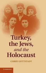 Turkey, the Jews, and the Holocaust : How a French Priest Together with Jewish Friends S... - Corry Guttstadt
