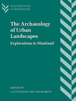 The Archaeology of Urban Landscapes : Explorations in Slumland