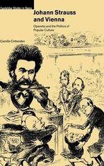 Johann Strauss and Vienna : Operetta and the Politics of Popular Culture - Camille Crittenden