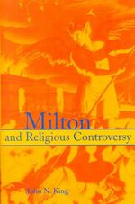 Milton and Religious Controversy : Satire and Polemic in Paradise Lost - John N. King