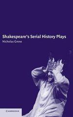 Shakespeare's Serial History Plays - Nicholas Grene