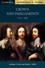 Crown and Parliaments, 1558-1689 - Graham E. Seel