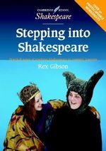 Stepping Into Shakespeare : Practical Ways of Teaching Shakespeare to Younger Learners : Cambridge School Shakespeare - Rex Gibson