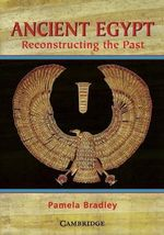 Ancient Egypt : Reconstructing the Past - Pamela Bradley