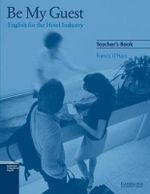 Be My Guest Teacher's Book : English for the Hotel Industry - Francis O'Hara