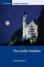 The Gothic Tradition : Cambridge Contexts in Literature - David Stevens