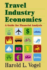 Travel Industry Economics : A Guide for Financial Analysis - Harold L. Vogel