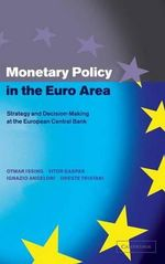 Monetary Policy in the Euro Area : Strategy and Decision-Making at the European Central Bank - Otmar Issing