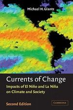 Currents of Change : Impacts of El Nino and La Nina on Climate and Society - Michael H. Glantz