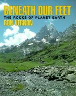 Beneath our Feet : The Rocks of Planet Earth - R.H. Vernon