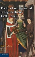 The Devil and the Sacred in English Drama, 1350-1642 - John D. Cox